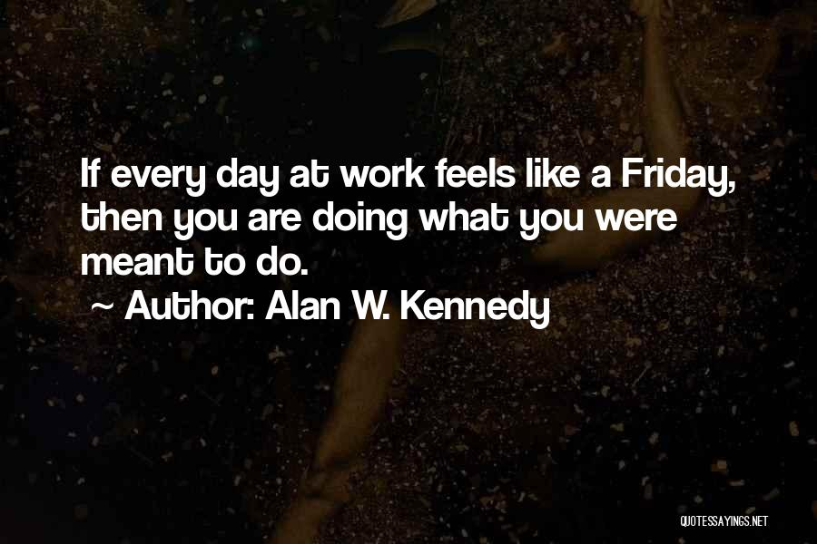 Feels Like Friday Quotes By Alan W. Kennedy