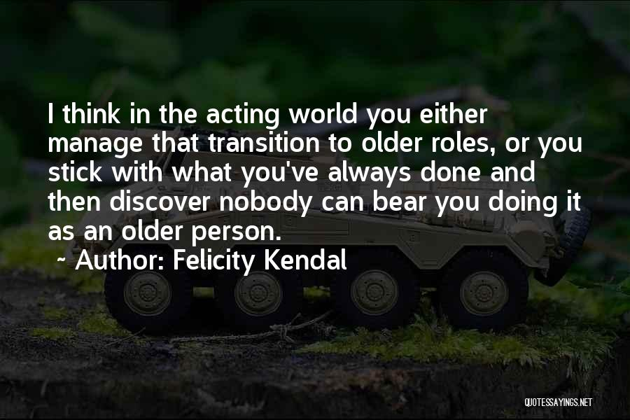 Felicity Kendal Quotes 1135995