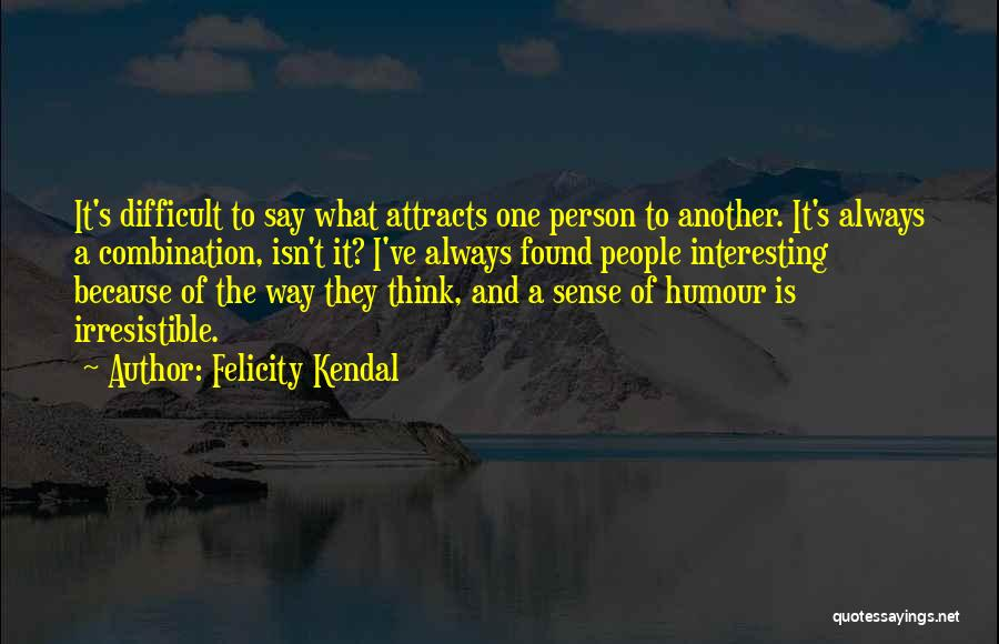 Felicity Kendal Quotes 187424