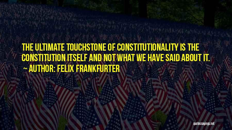 Felix Frankfurter Quotes 1392287