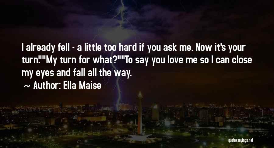 Fell Hard For You Quotes By Ella Maise