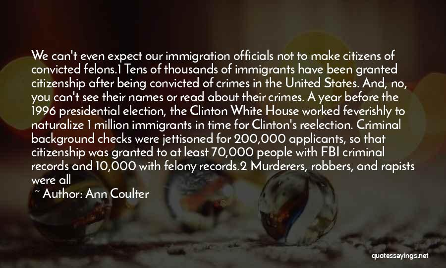 Felons Quotes By Ann Coulter