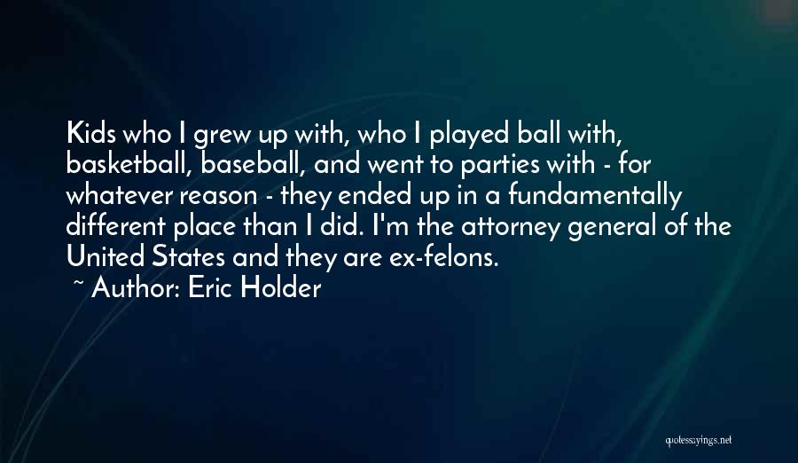 Felons Quotes By Eric Holder