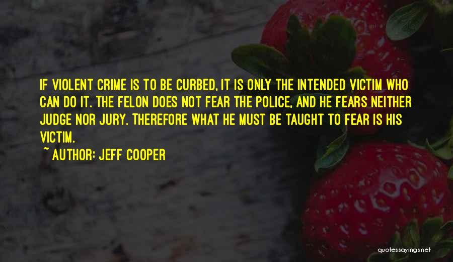 Felons Quotes By Jeff Cooper