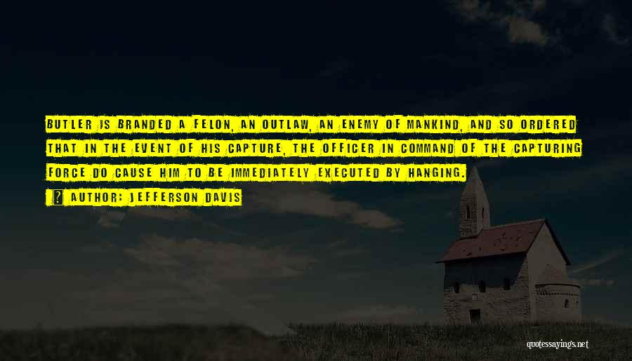 Felons Quotes By Jefferson Davis