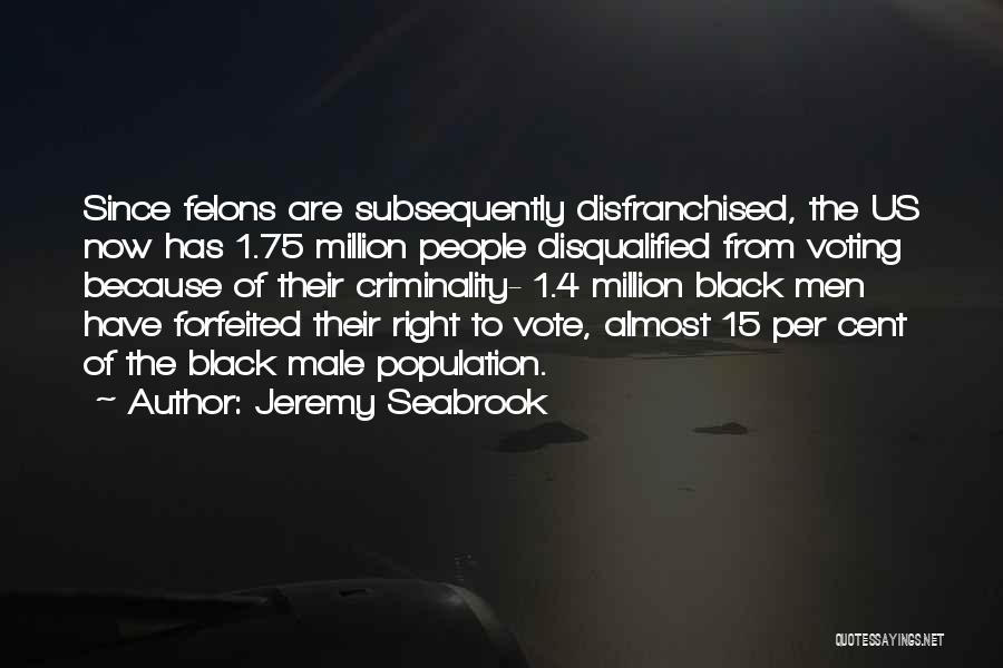 Felons Quotes By Jeremy Seabrook