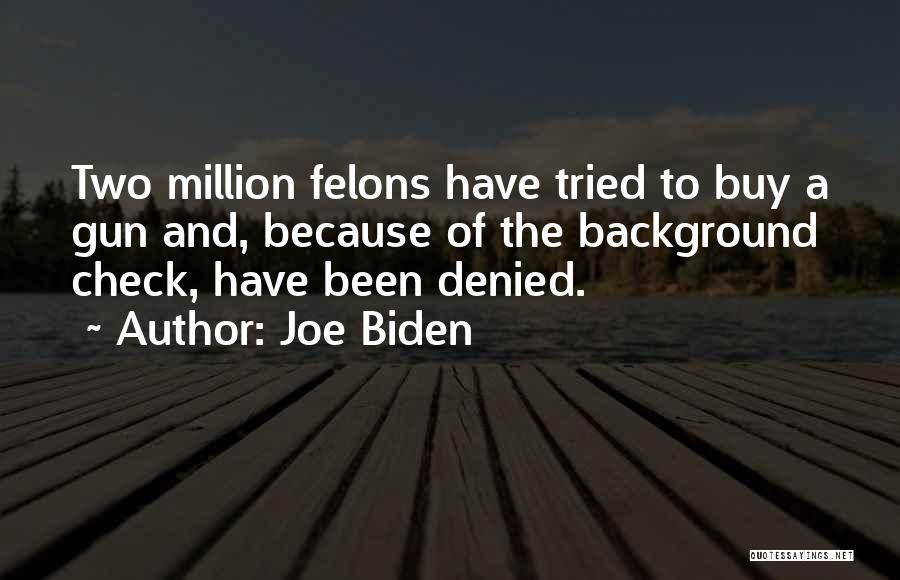 Felons Quotes By Joe Biden