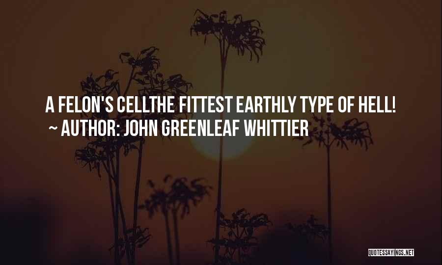 Felons Quotes By John Greenleaf Whittier