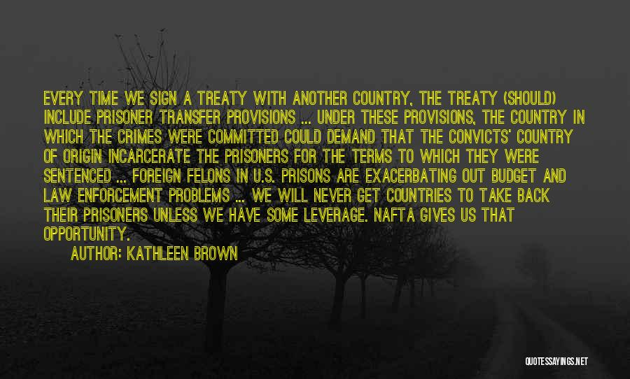 Felons Quotes By Kathleen Brown