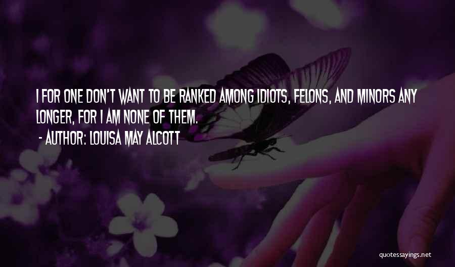 Felons Quotes By Louisa May Alcott