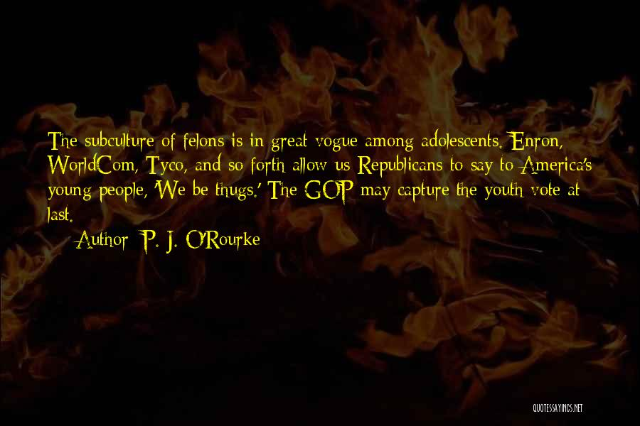 Felons Quotes By P. J. O'Rourke