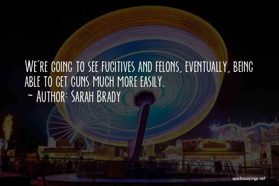 Felons Quotes By Sarah Brady