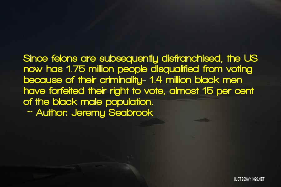 Felons Voting Quotes By Jeremy Seabrook