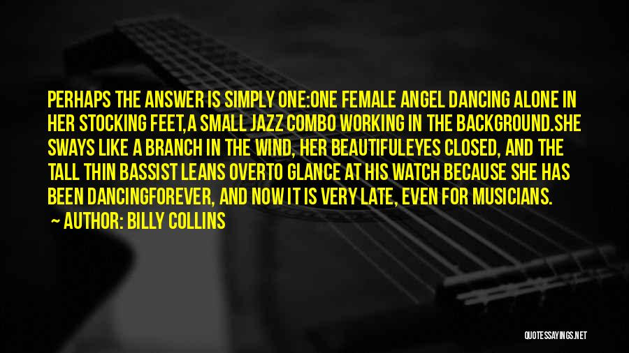 Female Musicians Quotes By Billy Collins