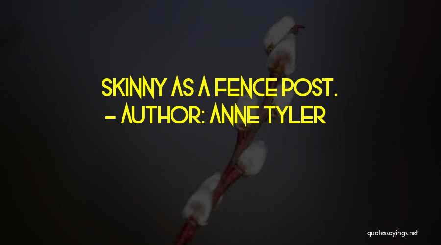 Fence Post Quotes By Anne Tyler