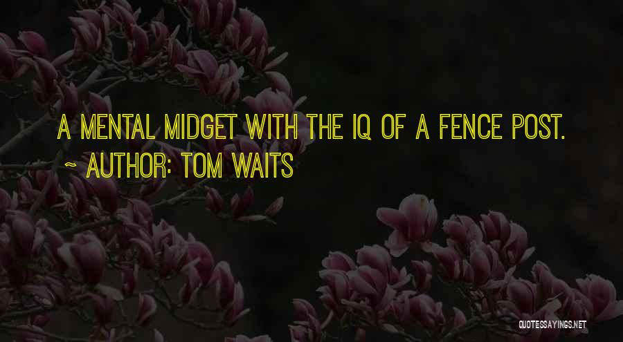 Fence Post Quotes By Tom Waits