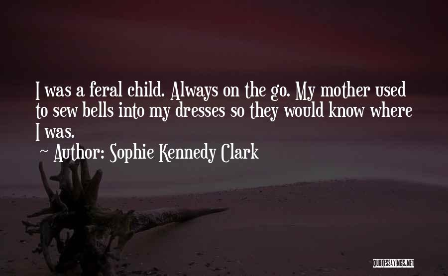Feral Quotes By Sophie Kennedy Clark
