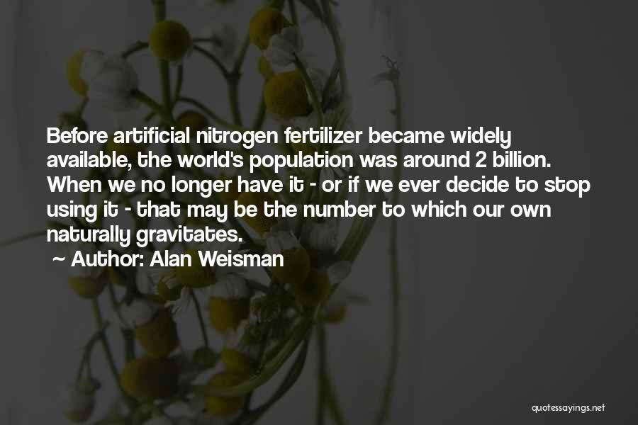 Fertilizer Quotes By Alan Weisman
