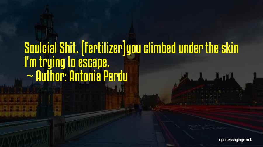 Fertilizer Quotes By Antonia Perdu
