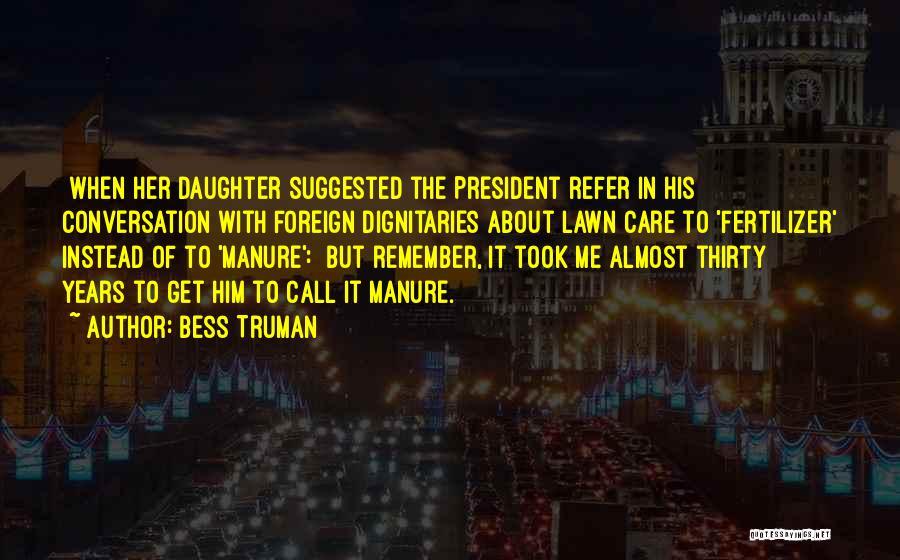 Fertilizer Quotes By Bess Truman