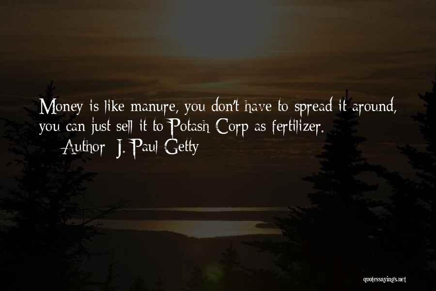 Fertilizer Quotes By J. Paul Getty
