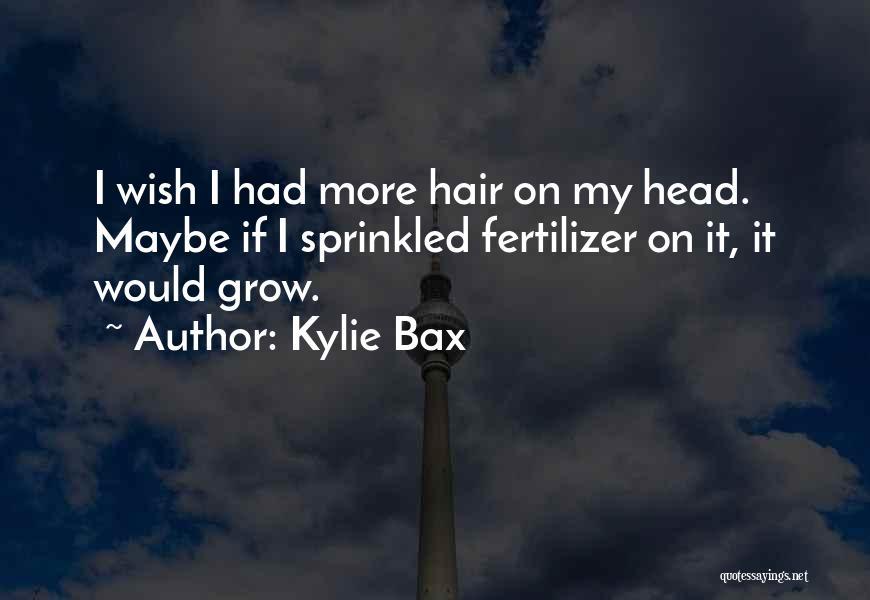 Fertilizer Quotes By Kylie Bax