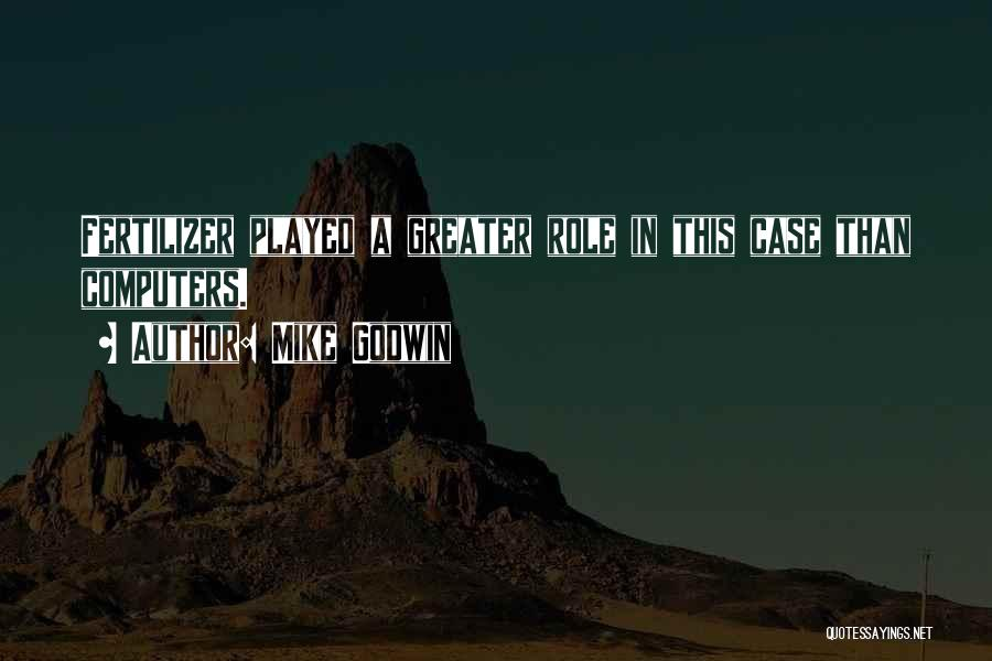 Fertilizer Quotes By Mike Godwin