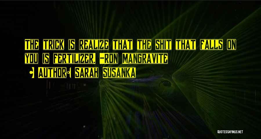 Fertilizer Quotes By Sarah Susanka