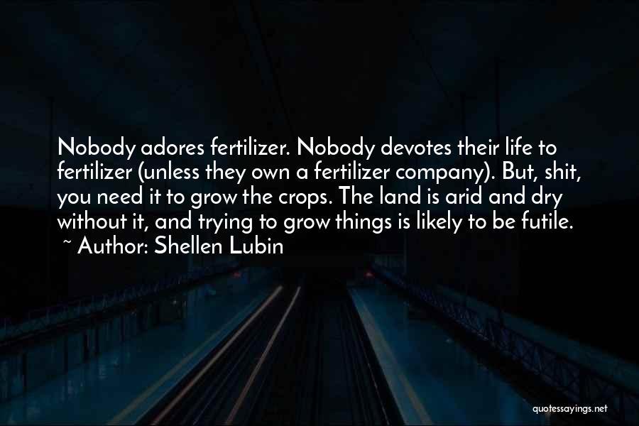 Fertilizer Quotes By Shellen Lubin