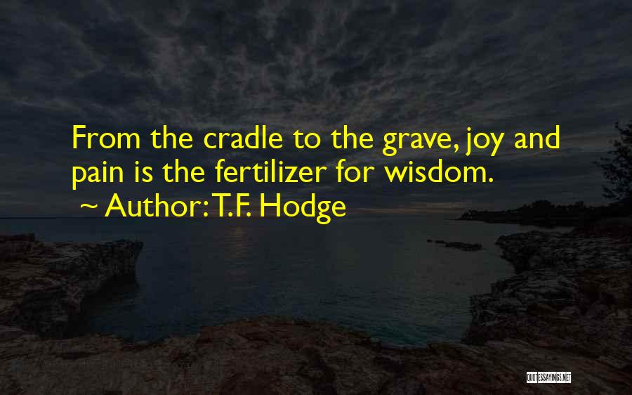 Fertilizer Quotes By T.F. Hodge