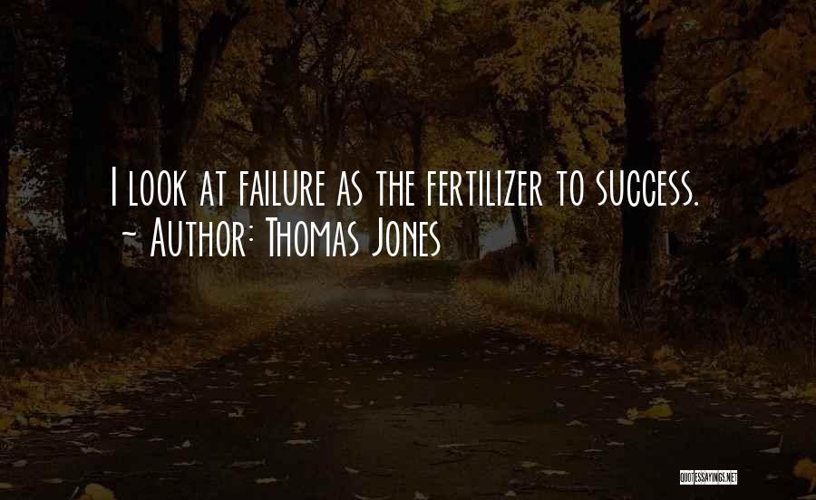Fertilizer Quotes By Thomas Jones