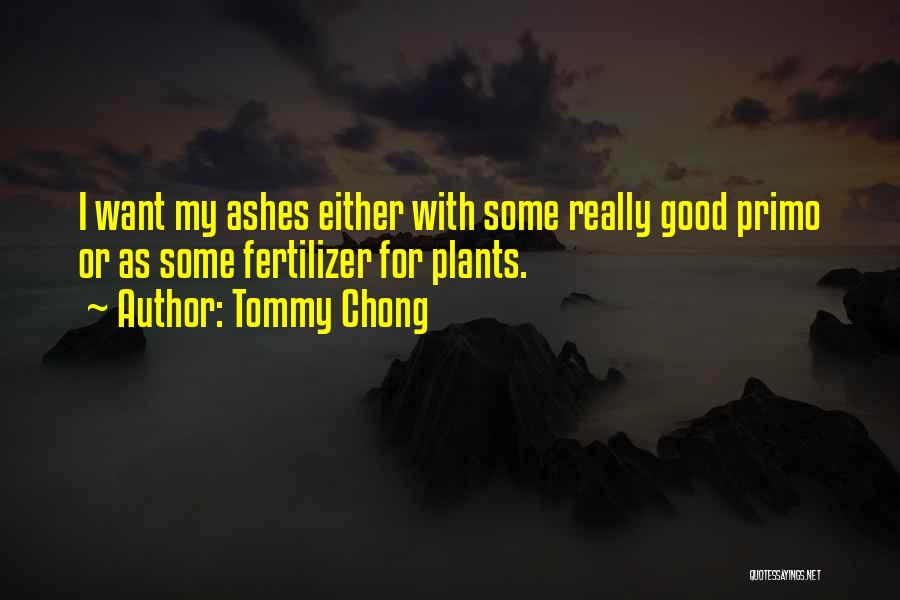Fertilizer Quotes By Tommy Chong