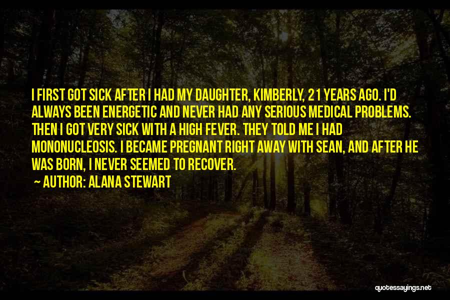 Fever Go Away Quotes By Alana Stewart