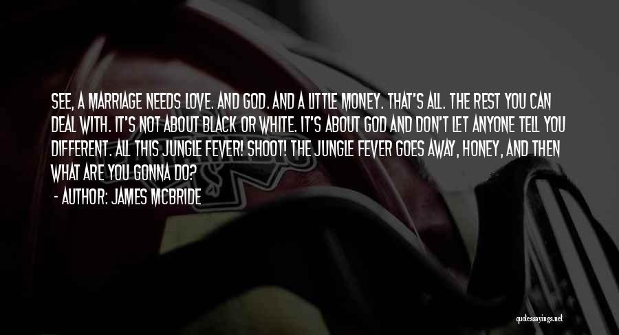 Fever Go Away Quotes By James McBride