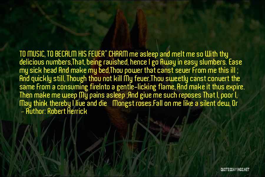 Fever Go Away Quotes By Robert Herrick