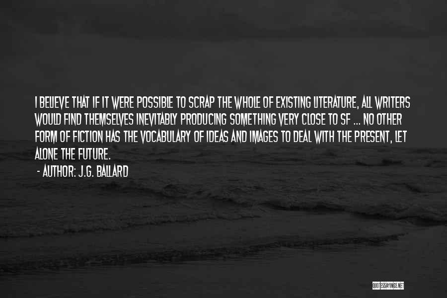 Fiction Literature Quotes By J.G. Ballard