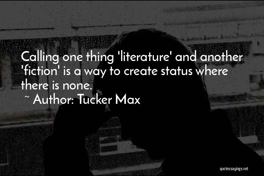 Fiction Literature Quotes By Tucker Max