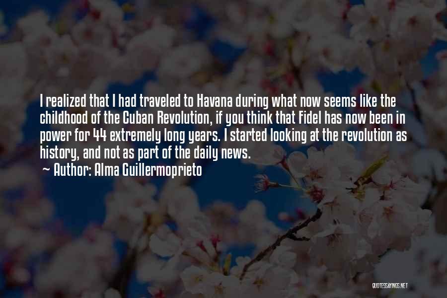 Fidel Quotes By Alma Guillermoprieto