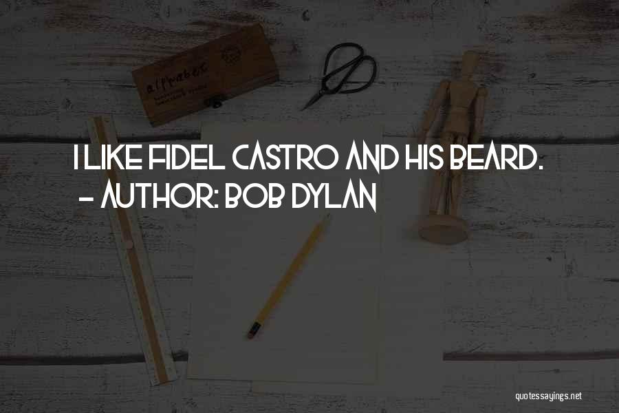 Fidel Quotes By Bob Dylan