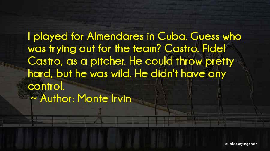 Fidel Quotes By Monte Irvin