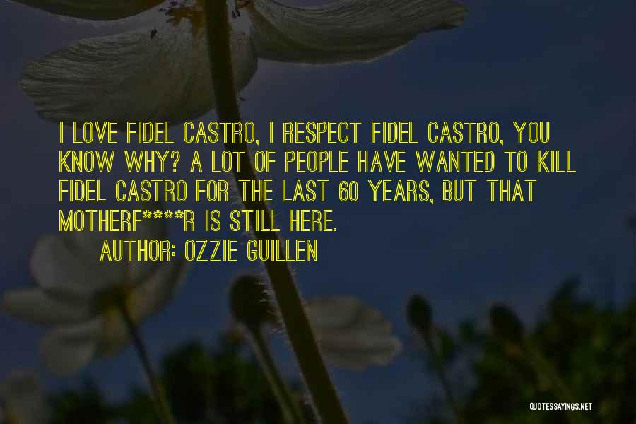 Fidel Quotes By Ozzie Guillen