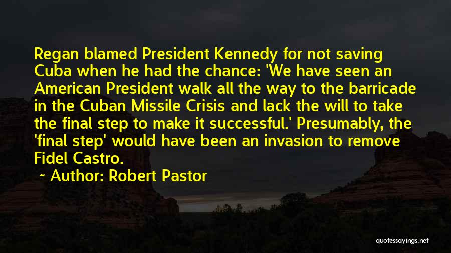 Fidel Quotes By Robert Pastor