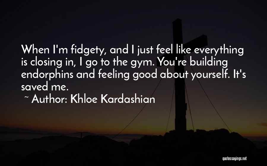 Fidgety Quotes By Khloe Kardashian