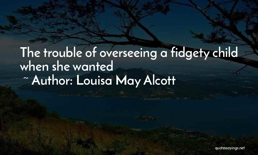 Fidgety Quotes By Louisa May Alcott