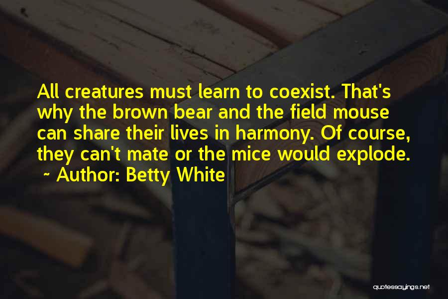 Field Mouse Quotes By Betty White