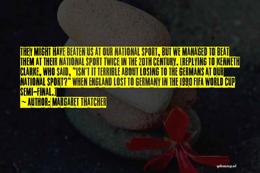 Fifa World Cup Quotes By Margaret Thatcher