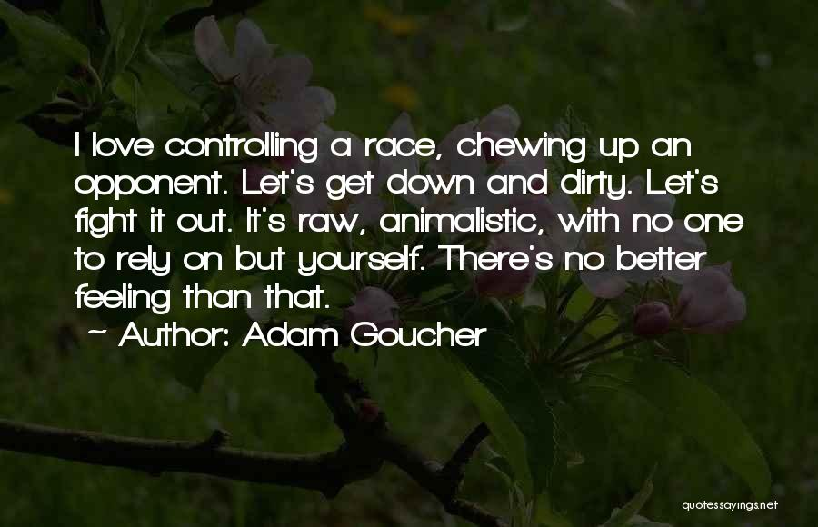 Fight For The One U Love Quotes By Adam Goucher