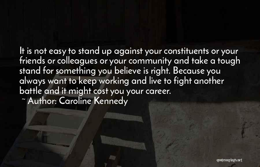 Fight For Your Friends Quotes By Caroline Kennedy