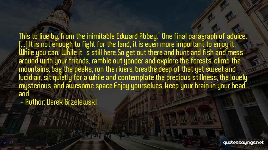 Fight For Your Friends Quotes By Derek Grzelewski