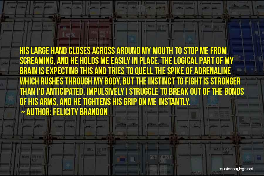 Fight Through Struggle Quotes By Felicity Brandon